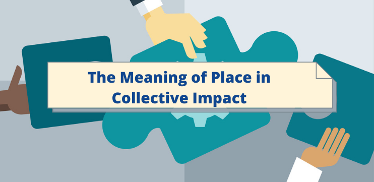 The Meaning of Place in Collective Impact
